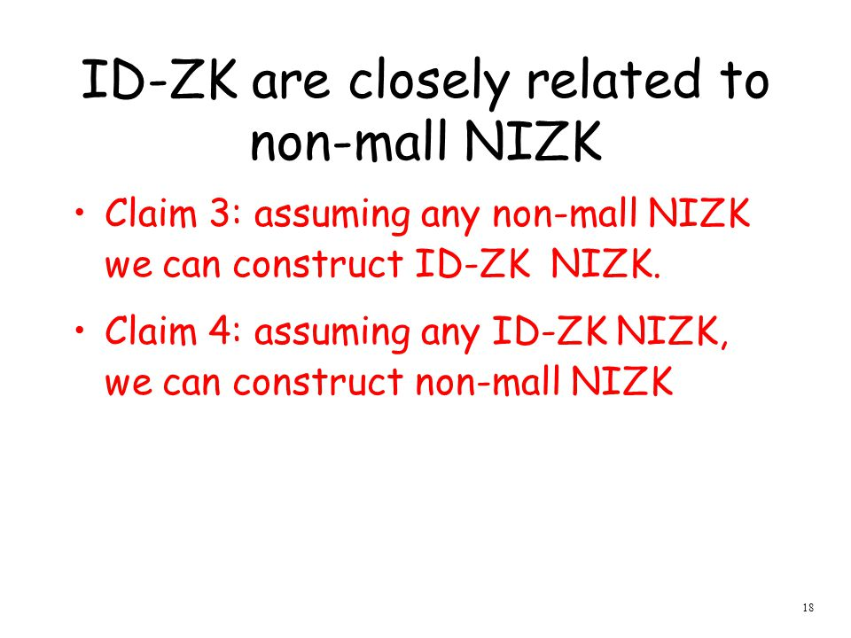 18 ID-ZK are closely related to non-mall NIZK Claim 3: assuming any non-mall NIZK we can construct ID-ZK NIZK.