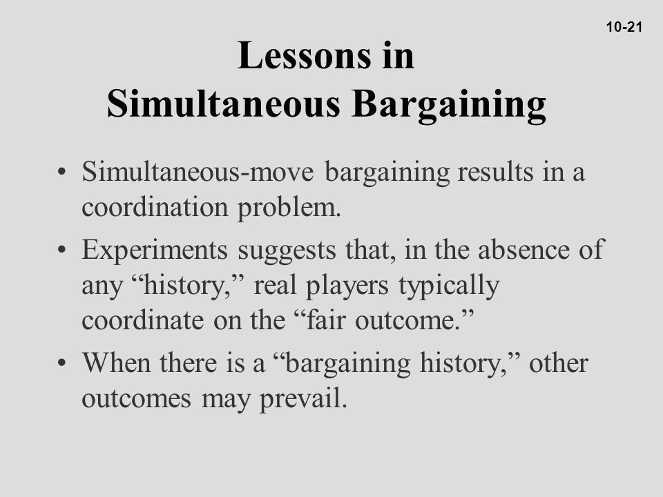 Lessons in Simultaneous Bargaining Simultaneous-move bargaining results in a coordination problem.