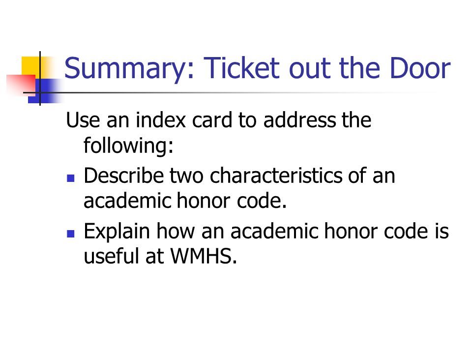 Summary: Ticket out the Door Use an index card to address the following: Describe two characteristics of an academic honor code.