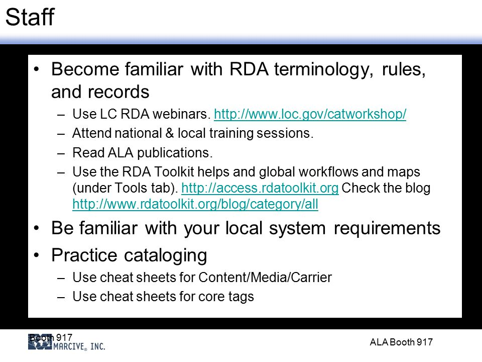 Booth 917 ALA Booth 917 Staff Become familiar with RDA terminology, rules, and records –Use LC RDA webinars.