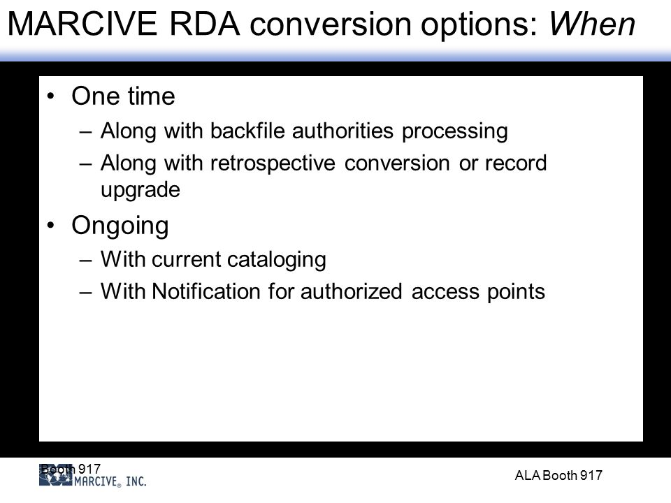 Booth 917 ALA Booth 917 MARCIVE RDA conversion options: When Note: Deletion of GMD is optional.