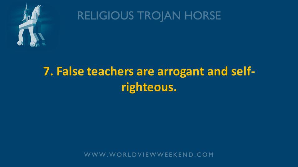 7. False teachers are arrogant and self- righteous.