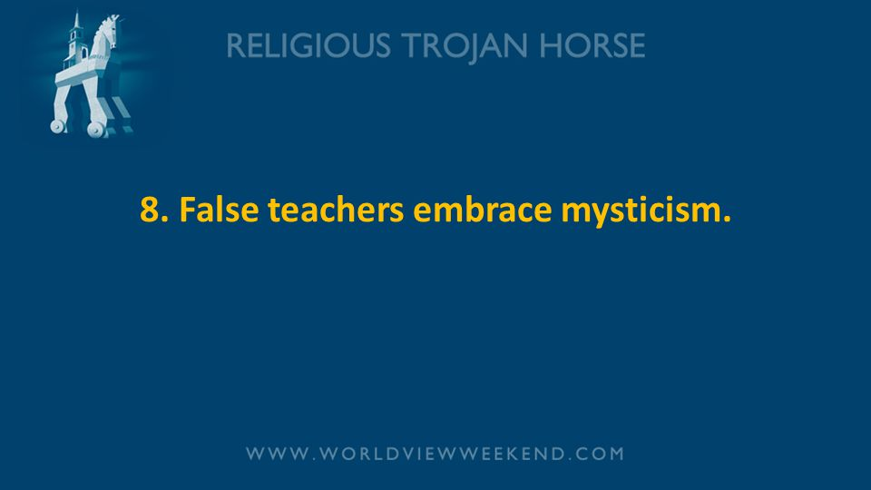 8. False teachers embrace mysticism.
