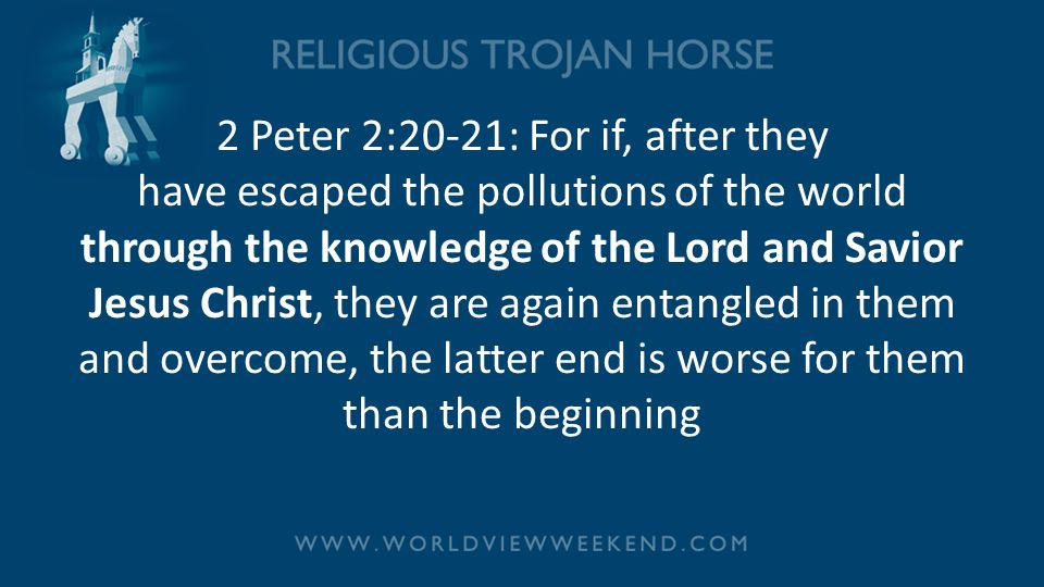 2 Peter 2:20-21: For if, after they have escaped the pollutions of the world through the knowledge of the Lord and Savior Jesus Christ, they are again