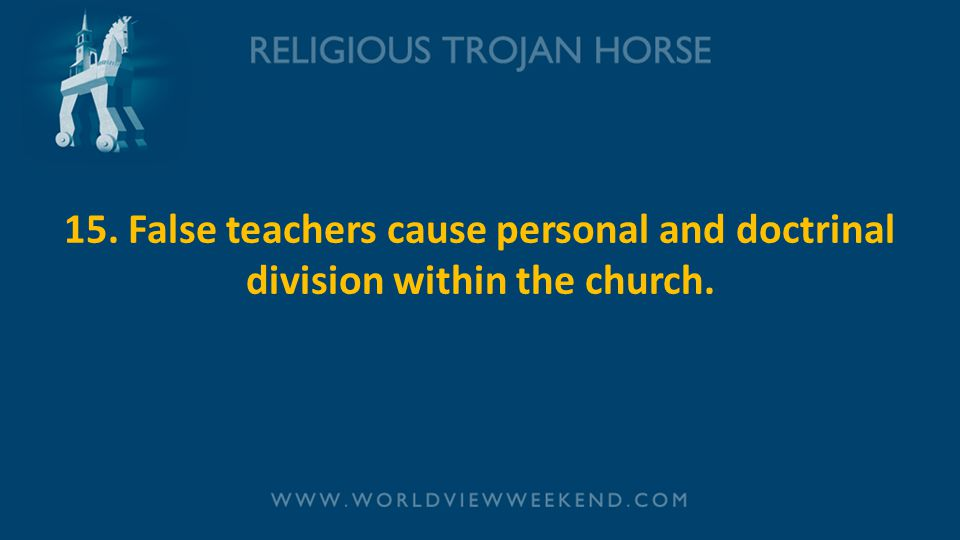 15. False teachers cause personal and doctrinal division within the church.