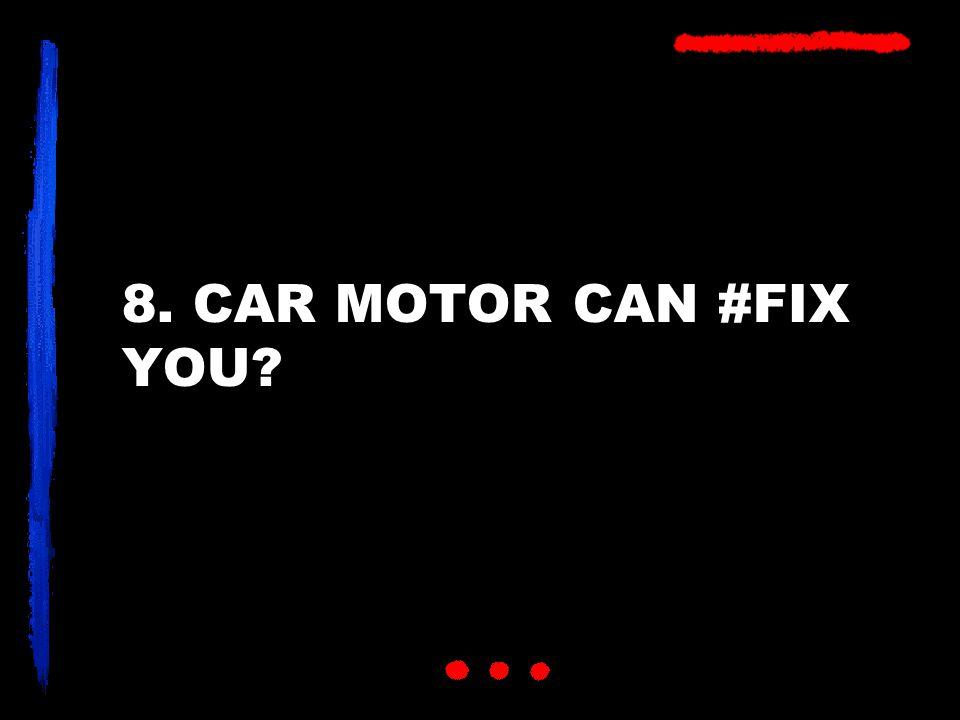 8. CAR MOTOR CAN #FIX YOU?