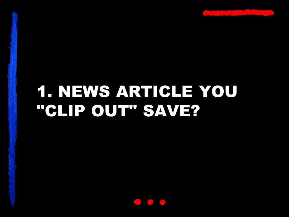 1. NEWS ARTICLE YOU CLIP OUT SAVE