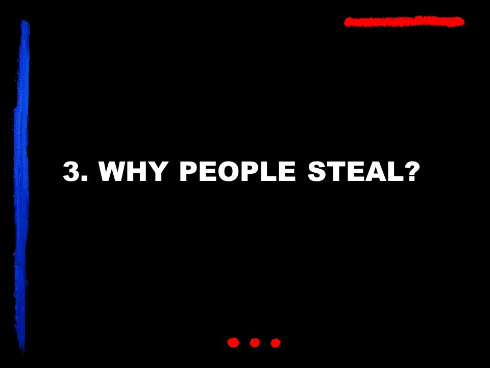 3. WHY PEOPLE STEAL?