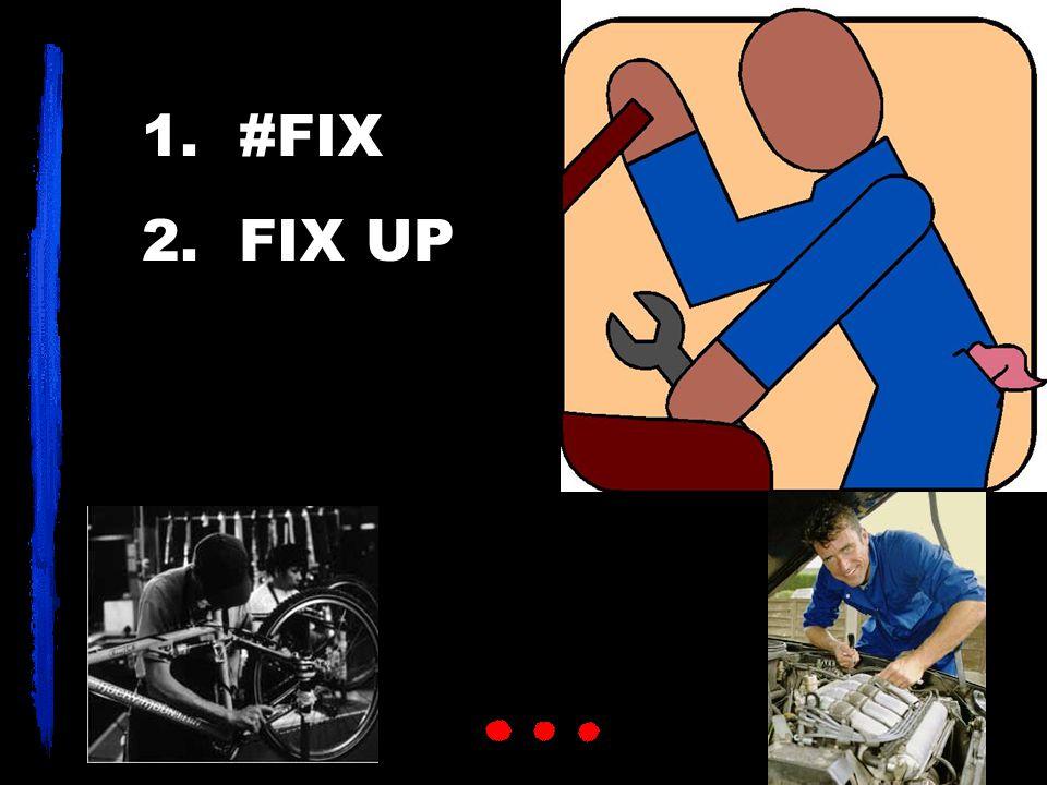 1. #FIX 2. FIX UP
