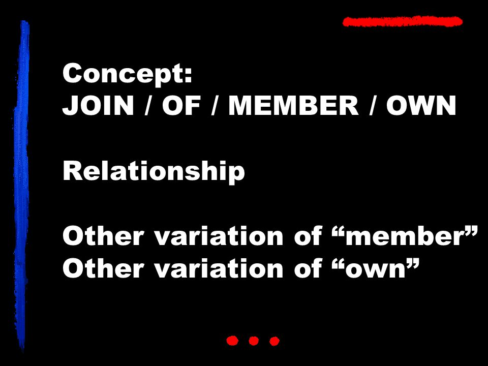 """Concept: JOIN / OF / MEMBER / OWN Relationship Other variation of """"member"""" Other variation of """"own"""""""