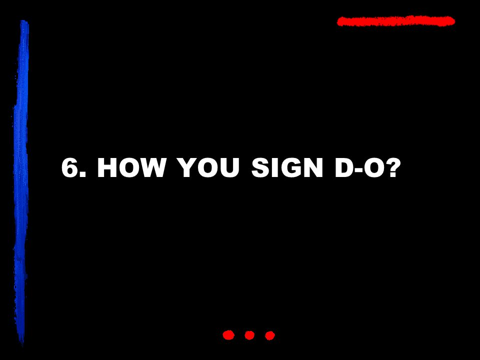 6. HOW YOU SIGN D-O?