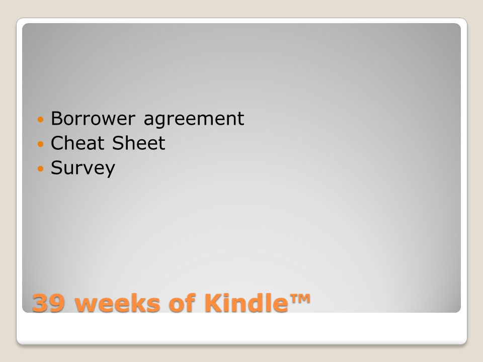 39 weeks of Kindle™ Borrower agreement Cheat Sheet Survey