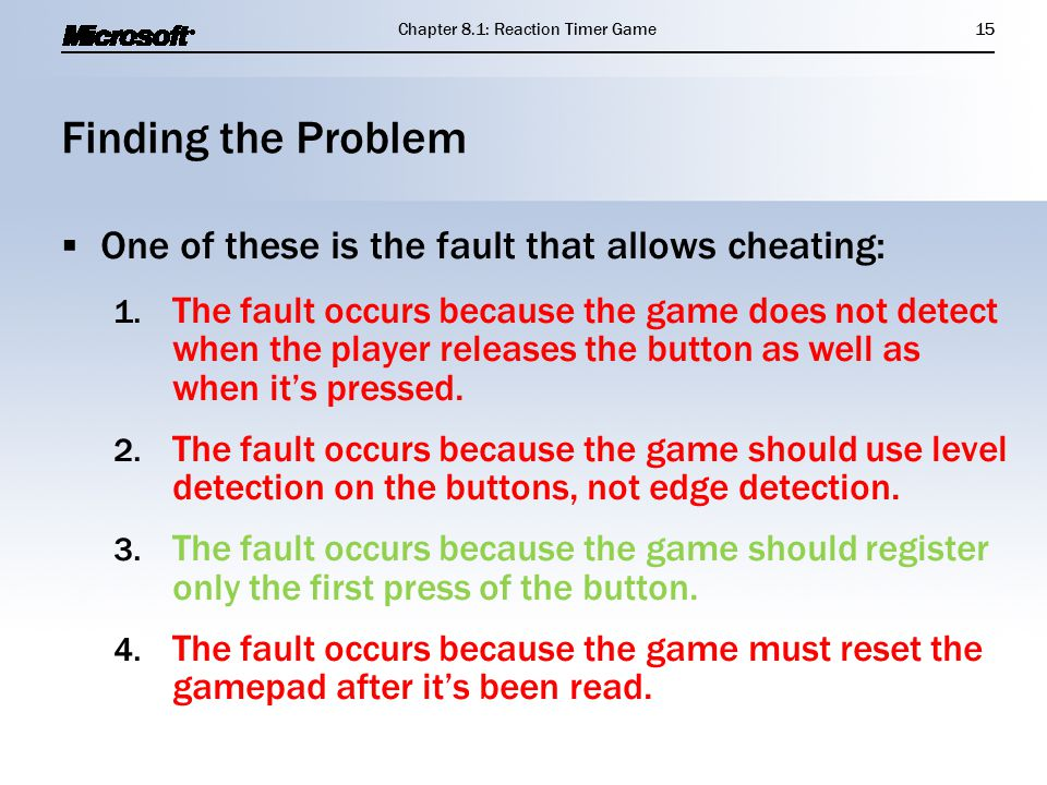 Finding the Problem  One of these is the fault that allows cheating: 1. The fault occurs because the game does not detect when the player releases th