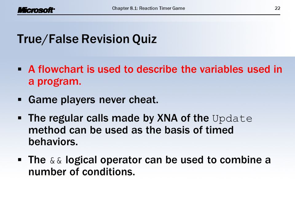 True/False Revision Quiz  A flowchart is used to describe the variables used in a program.