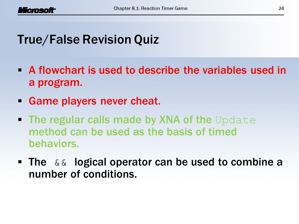 True/False Revision Quiz  A flowchart is used to describe the variables used in a program.  Game players never cheat.  The regular calls made by XN