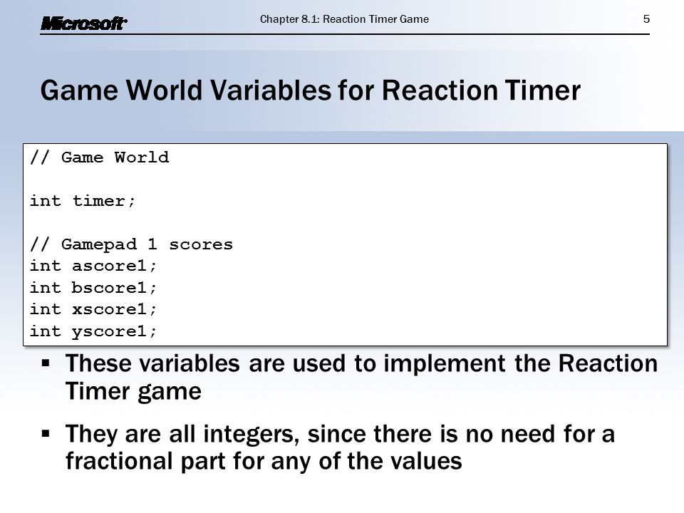 Game World Variables for Reaction Timer  These variables are used to implement the Reaction Timer game  They are all integers, since there is no nee