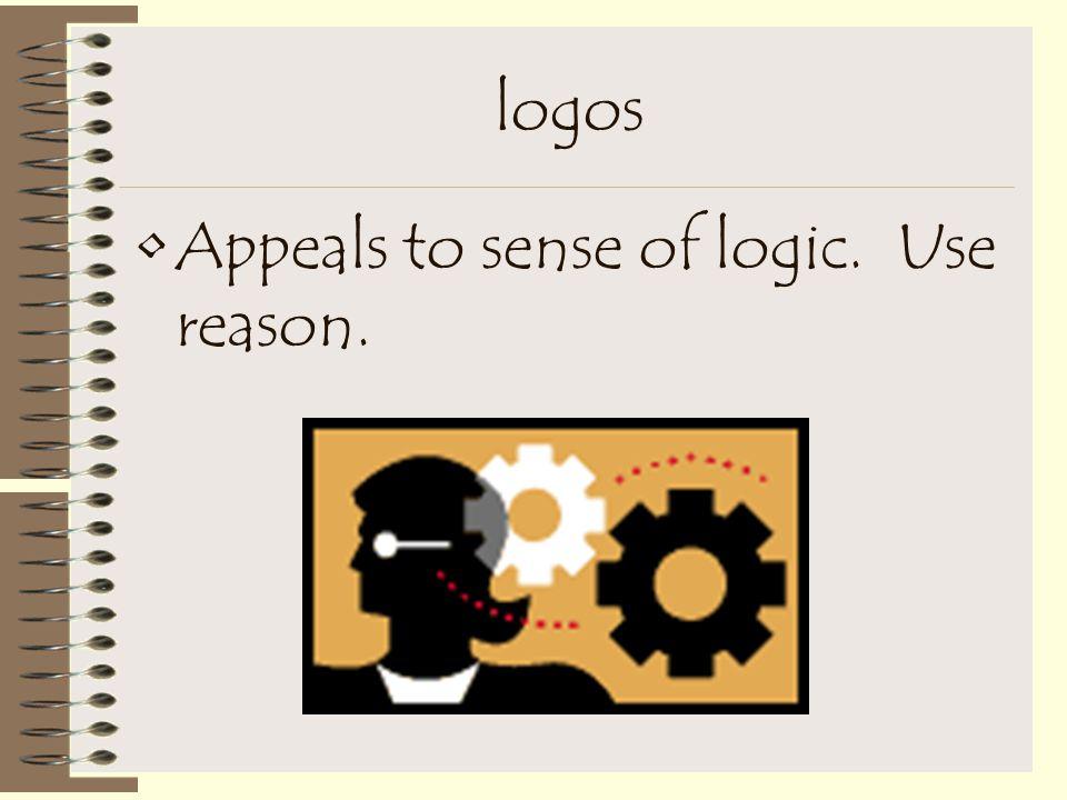 logos Appeals to sense of logic. Use reason.