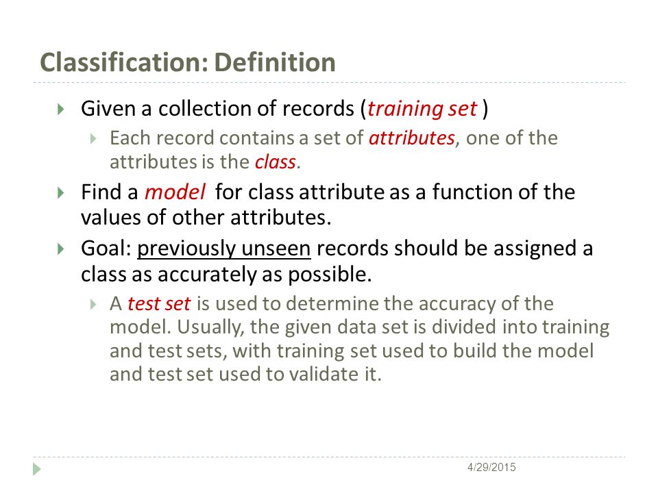 Definition  Classification is the task of learning a target function f that maps each attribute set x to one of the predefined class labels y.