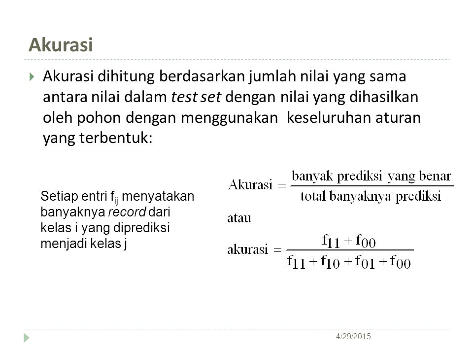 Akurasi  Akurasi dihitung berdasarkan jumlah nilai yang sama antara nilai dalam test set dengan nilai yang dihasilkan oleh pohon dengan menggunakan k