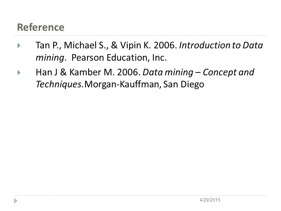 Reference  Tan P., Michael S., & Vipin K. 2006. Introduction to Data mining.