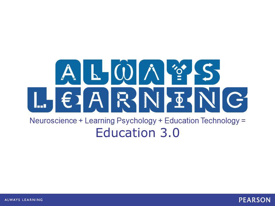 Neuroscience + Learning Psychology + Education Technology = Education 3.0