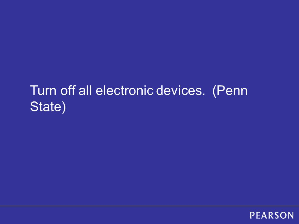 Turn off all electronic devices. (Penn State)