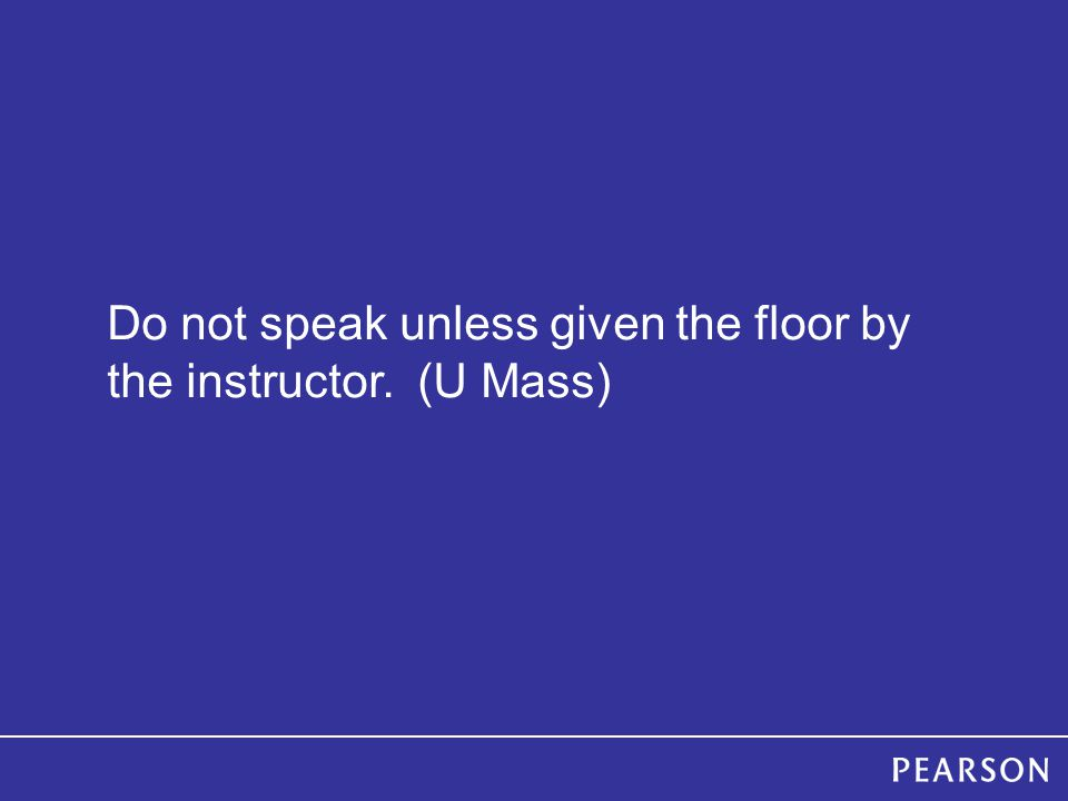 Do not speak unless given the floor by the instructor. (U Mass)