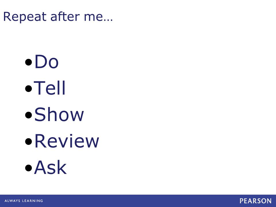Repeat after me… Do Tell Show Review Ask