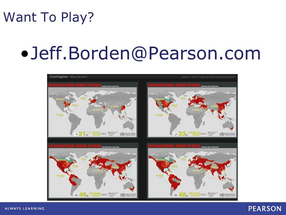 Want To Play? Jeff.Borden@Pearson.com