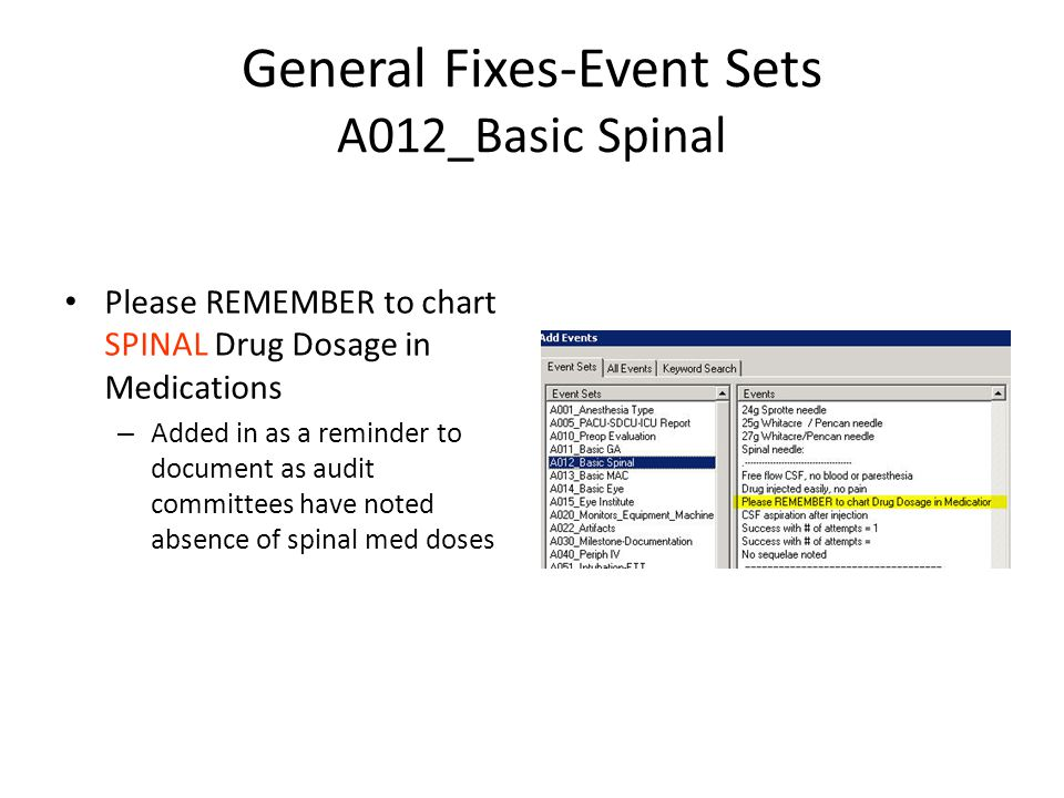 General Fixes-Event Sets A012_Basic Spinal Please REMEMBER to chart SPINAL Drug Dosage in Medications – Added in as a reminder to document as audit committees have noted absence of spinal med doses