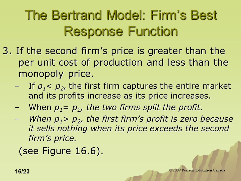 © 2009 Pearson Education Canada 16/23 The Bertrand Model: Firm's Best Response Function 3.