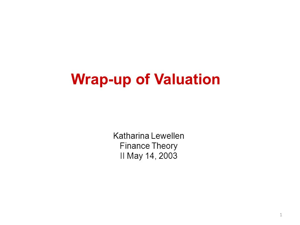 Wrap-up of Valuation Katharina Lewellen Finance Theory II May 14, 2003 1