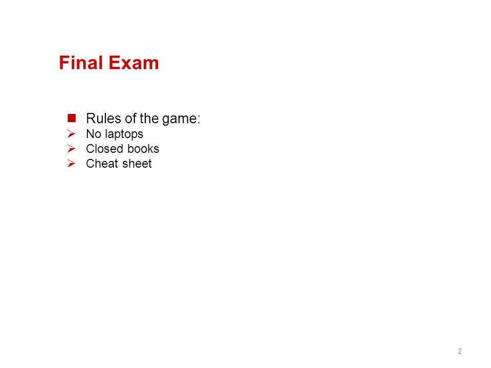 Final Exam Rules of the game:  No laptops  Closed books  Cheat sheet 2