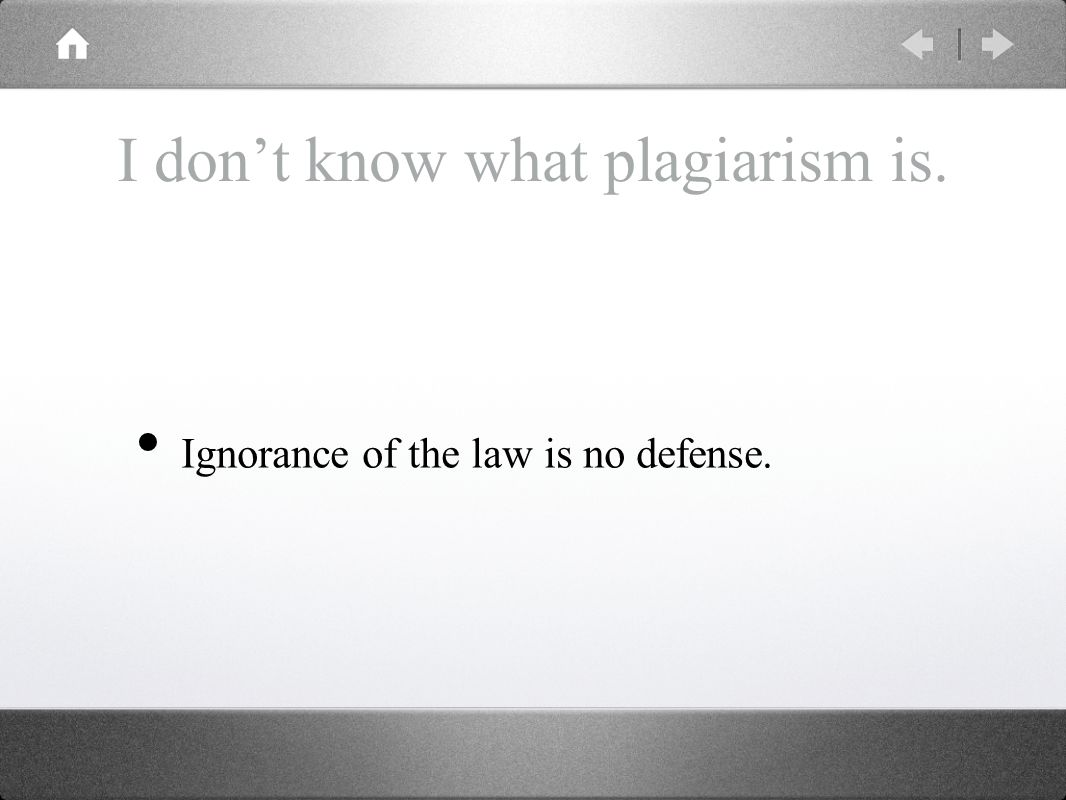 I don't know what plagiarism is. Ignorance of the law is no defense.