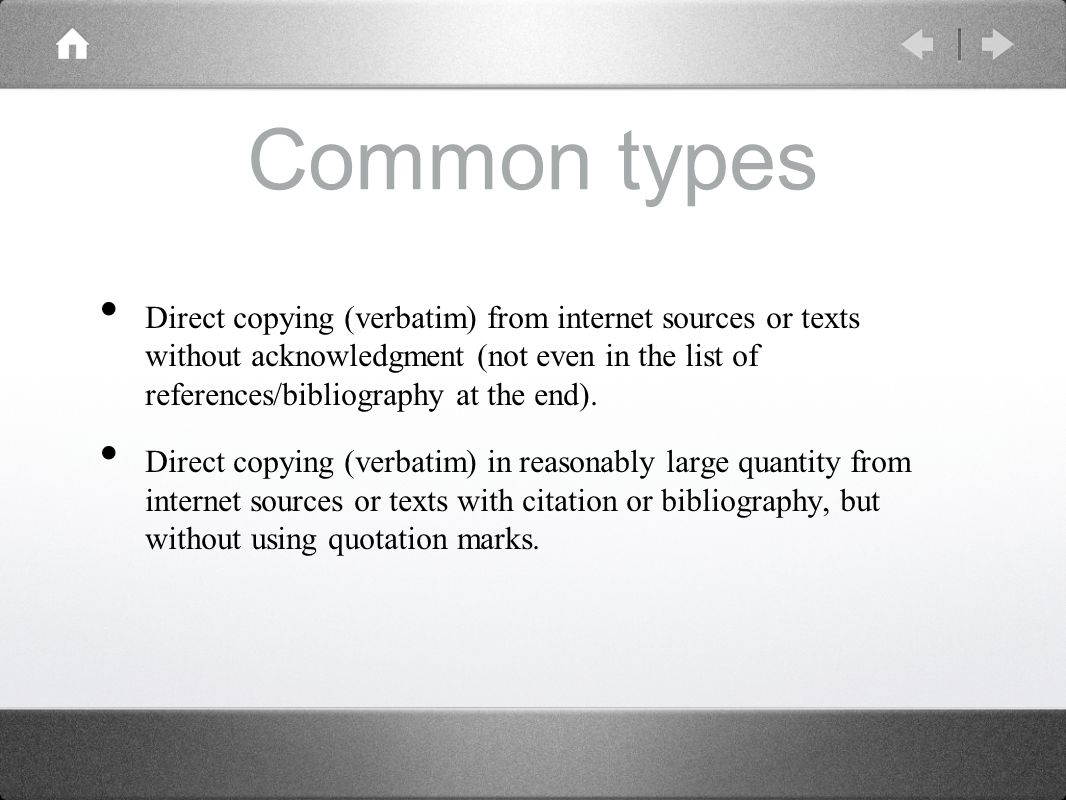 Common types Direct copying (verbatim) from internet sources or texts without acknowledgment (not even in the list of references/bibliography at the end).