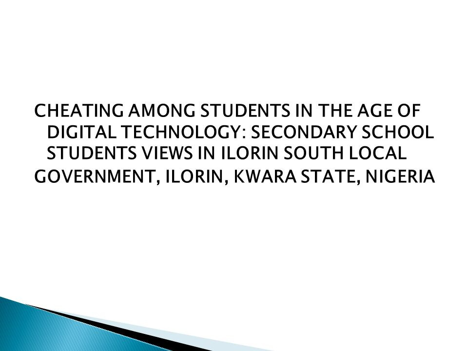 CHEATING AMONG STUDENTS IN THE AGE OF DIGITAL TECHNOLOGY: SECONDARY SCHOOL STUDENTS VIEWS IN ILORIN SOUTH LOCAL GOVERNMENT, ILORIN, KWARA STATE, NIGER