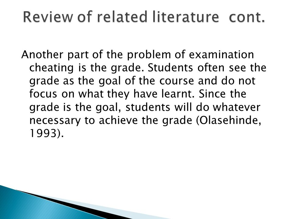 Another part of the problem of examination cheating is the grade. Students often see the grade as the goal of the course and do not focus on what they