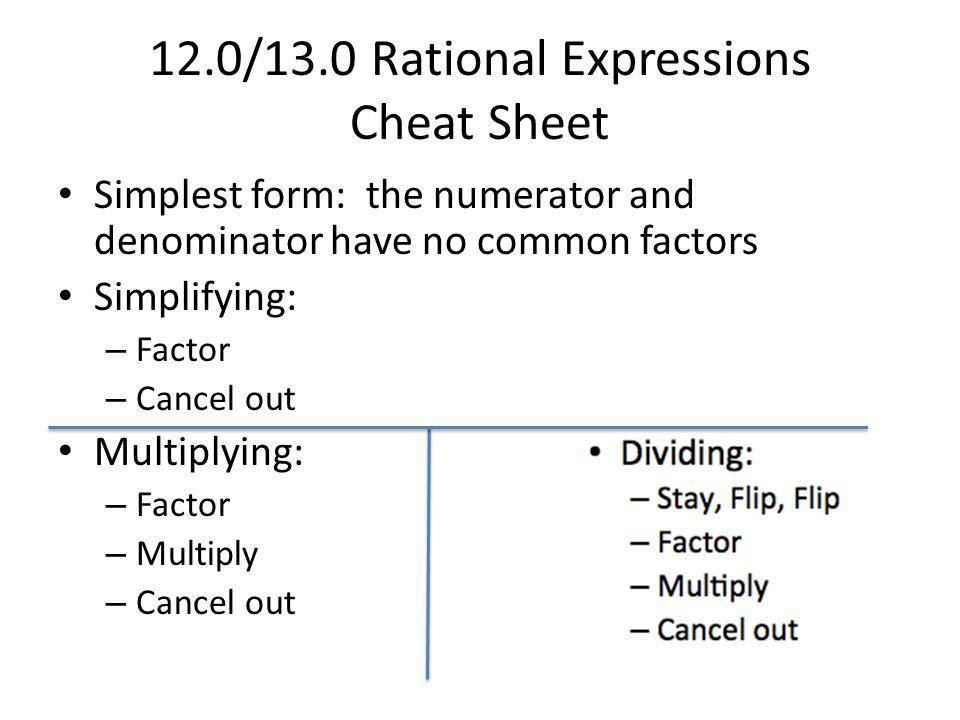Adding: – Common denominators – combine numerators – Factor – Cancel out 12.0/13.0 Rational Expressions Cheat Sheet