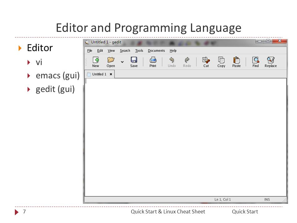 Editor and Programming Language  Editor  vi  emacs (gui)  gedit (gui) 7Quick StartQuick Start & Linux Cheat Sheet