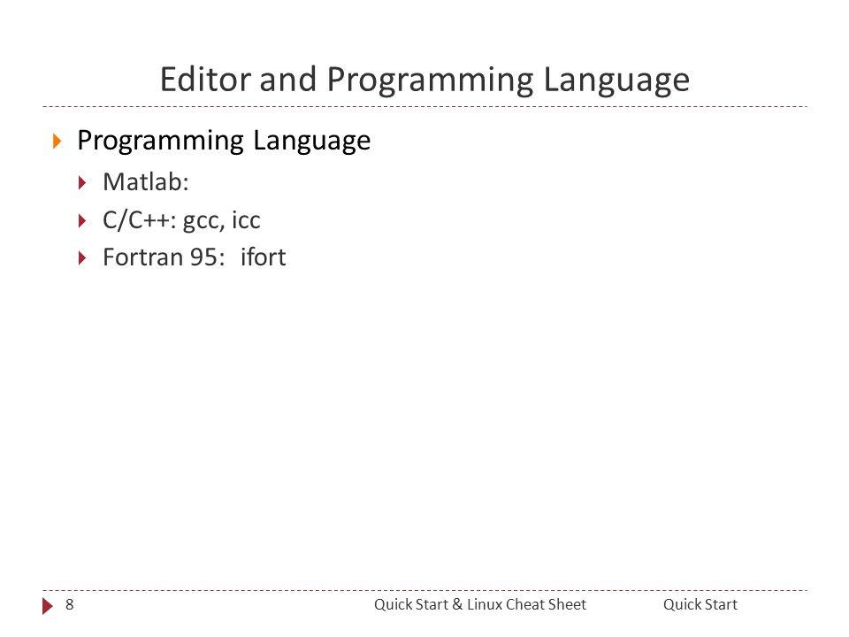 Editor and Programming Language  Programming Language  Matlab:  C/C++: gcc, icc  Fortran 95: ifort 8Quick StartQuick Start & Linux Cheat Sheet
