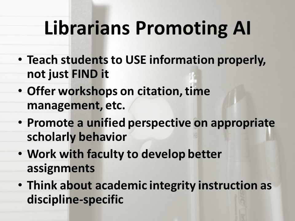 Librarians Promoting AI Teach students to USE information properly, not just FIND it Offer workshops on citation, time management, etc.