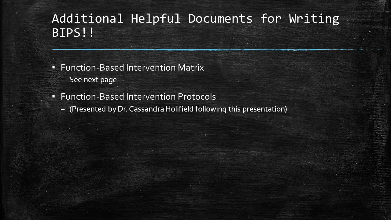 Additional Helpful Documents for Writing BIPS!! ▪ Function-Based Intervention Matrix – See next page ▪ Function-Based Intervention Protocols – (Presen