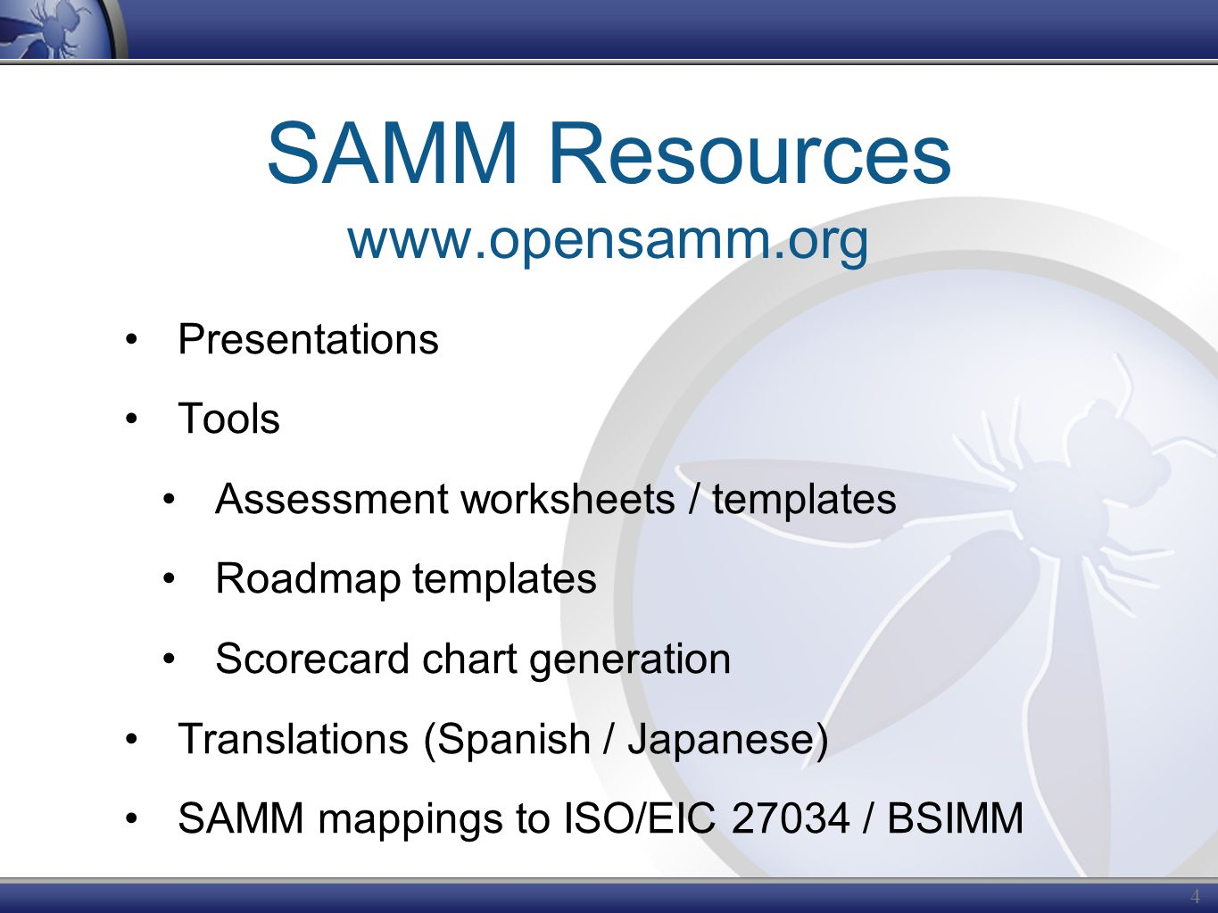 SAMM Resources www.opensamm.org Presentations Tools Assessment worksheets / templates Roadmap templates Scorecard chart generation Translations (Spanish / Japanese) SAMM mappings to ISO/EIC 27034 / BSIMM 43