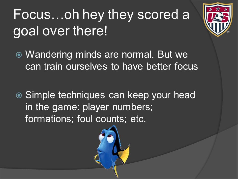 Focus…oh hey they scored a goal over there.  Wandering minds are normal.