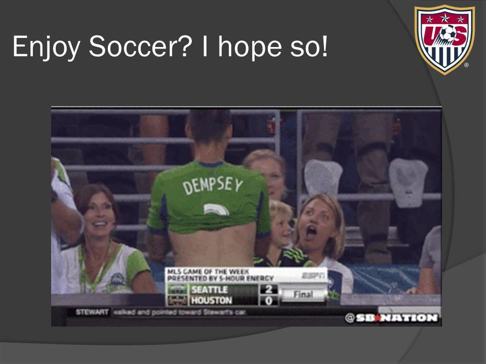 Enjoy Soccer? I hope so!