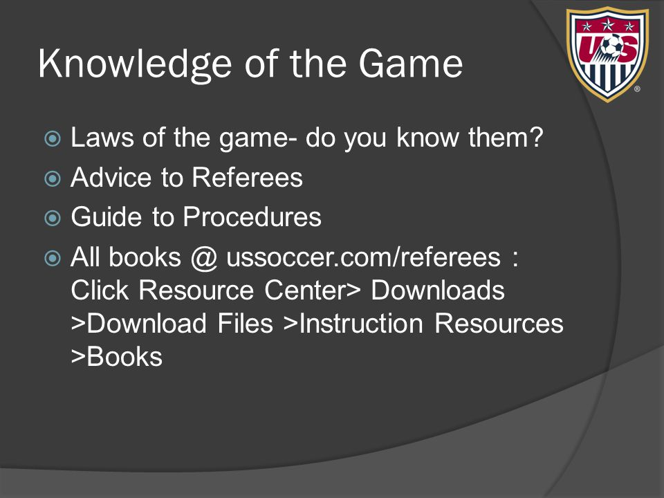 Knowledge of the Game  Laws of the game- do you know them.