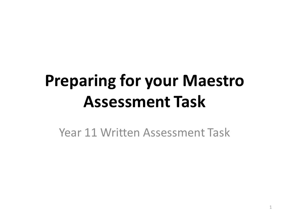 Preparing for your Maestro Assessment Task Year 11 Written Assessment Task 1