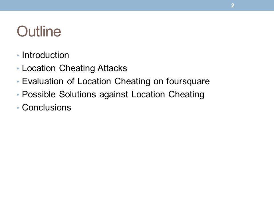 Outline Introduction Location Cheating Attacks Evaluation of Location Cheating on foursquare Possible Solutions against Location Cheating Conclusions 2