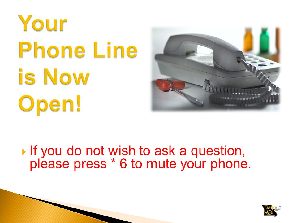  If you do not wish to ask a question, please press * 6 to mute your phone.