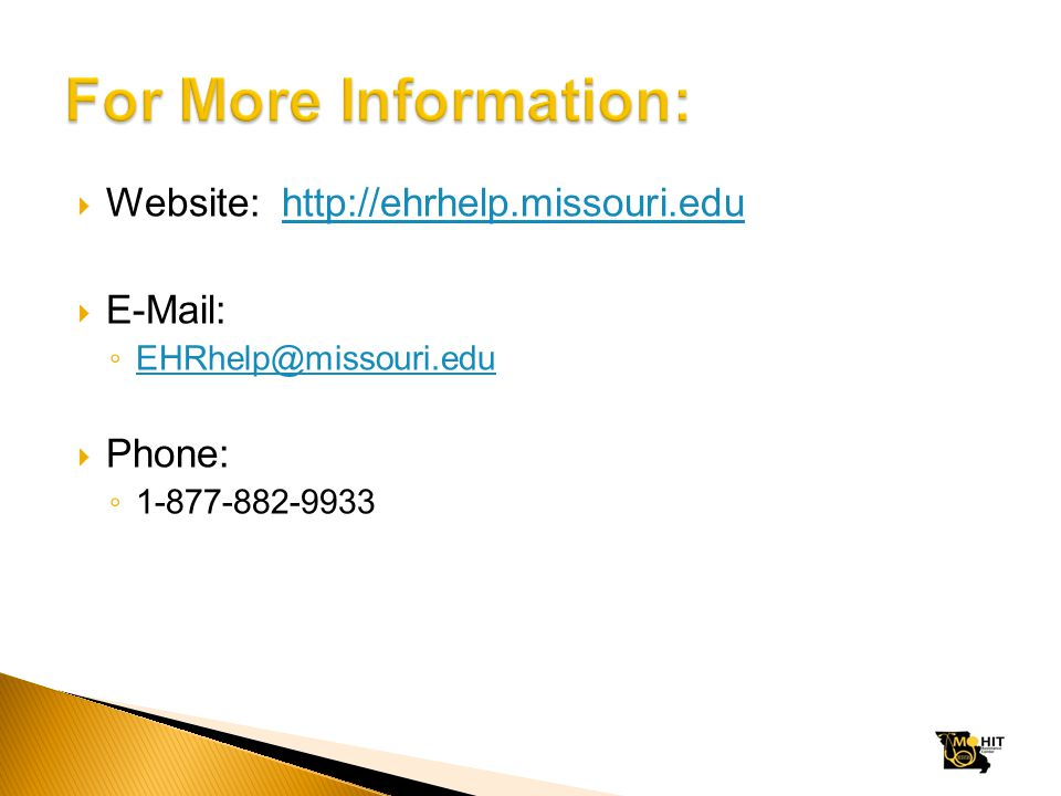  Website: http://ehrhelp.missouri.eduhttp://ehrhelp.missouri.edu  E-Mail: ◦ EHRhelp@missouri.edu EHRhelp@missouri.edu  Phone: ◦ 1-877-882-9933